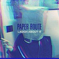 Paper Route – Laugh About It