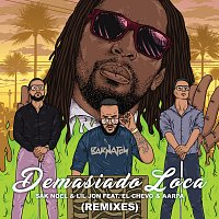 Sak Noel, Lil Jon, El Chevo, Aarpa – Demasiado Loca [Remixes]