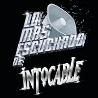 Intocable – Lo Más Escuchado De