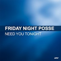 Friday Night Posse – Need You Tonight