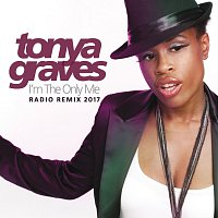 Tonya Graves – I'm The Only Me (Radio Remix 2017)