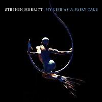 Stephin Merritt – My Life as a Fairy Tale