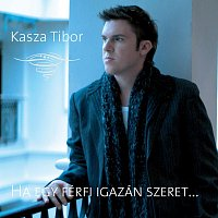 Kasza Tibi – Ha Egy Férfi Igazán Szeret