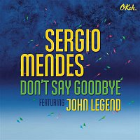Sergio Mendes, John Legend – Don't Say Goodbye (feat. John Legend)