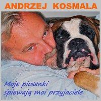 Různí interpreti – Andrzej Kosmala - Moje piosenki spiewaja moi przyjaciele