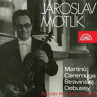 Jaroslav Motlík – Jaroslav Motlík Skladby pro violu a klavír (Martinů, Ceremuga, Stravinskij, Debussy)