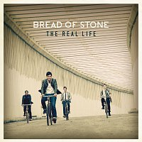 Bread Of Stone – The Real Life