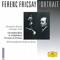 RIAS Symphony Orchestra Berlin, Ferenc Fricsay – Ferenc Fricsay Portrait - Rossini / Verdi: Overtures & Preludes