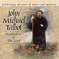 John Michael Talbot – Troubadour For The Lord