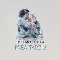 Proconsul, Lora – Prea Tarziu
