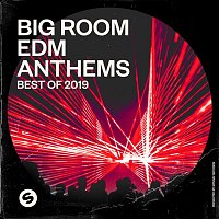 Various  Artists – Big Room EDM Anthems: Best of 2019 (Presented by Spinnin' Records)