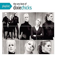 Dixie Chicks – Playlist: The Very Best Of The Dixie Chicks