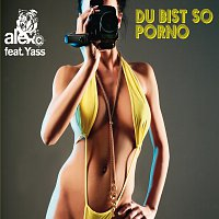 Alex C., Yass – Du bist so Porno [Exclusive Version]