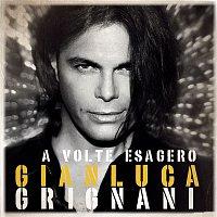 Gianluca Grignani – A volte esagero