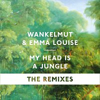 Wankelmut, Emma Louise – My Head Is A Jungle [The Remixes]