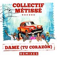 Collectif Métissé – Dame (Tu Corazón) [Remixes]