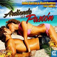 Julio Garcia, Raúl Robles – Ardiendo en Pasión (feat. Yoggy B)