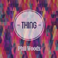 Phil Woods – Thing