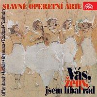 Různí interpreti – Slavné operetní árie. Vás, ženy, jsem líbal rád (Strauss, Lehár, Offenbach, Nedbal, Kálman...)