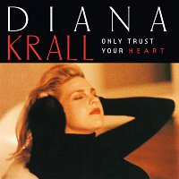 Diana Krall – Only Trust Your Heart