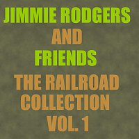 Jimmie Rodgers, Friends – The Railroad Collection - Vol. 1