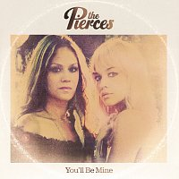 The Pierces – You'll Be Mine