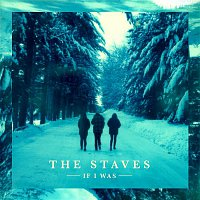 The Staves – If I Was