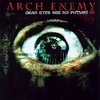 Arch Enemy – Dead Eyes See No Future [EP]