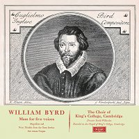 The Choir of King's College, Cambridge, Sir David Willcocks – Byrd: Mass in 5 Parts; Magnificat & Nunc Dimittis [Remastered 2015]