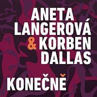 Aneta Langerová, Korben Dallas – Konečně