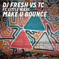 DJ Fresh vs. TC, Little Nikki – Make U Bounce (DJ Fresh vs. TC)