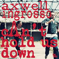Axwell /Ingrosso, Axwell, Sebastian Ingrosso – Can't Hold Us Down