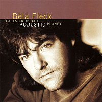 Béla Fleck, The Flecktones – Tales From The Acoustic Planet