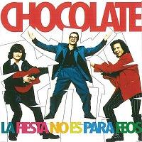 Chocolate – La Fiesta No Es Para Feos