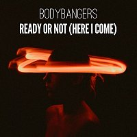 Bodybangers – Ready Or Not (Here I Come)