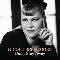 Nicole Bernegger – Don't Stay Away
