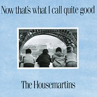 The Housemartins – Now That's What I Call Quite Good