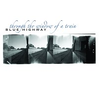 Blue Highway – Through the Window of a Train