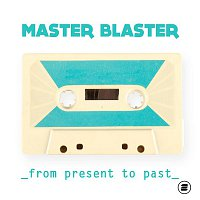 Master Blaster – From Present to Past
