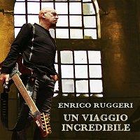 Enrico Ruggeri – Un viaggio incredibile