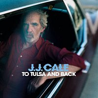 J. J. Cale – To Tulsa And Back