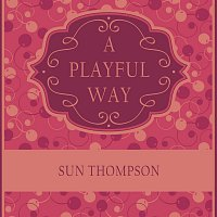 Sue Thompson – A Playful Way