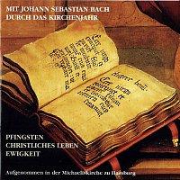 Gerhard Dickel – Mit Johann Sebastian Bach durch das Kirchenjahr: Pfingsten, Christliches Leben, Ewigkeit, Teil 1
