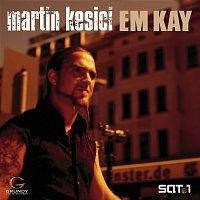 Martin Kesici – Em Kay
