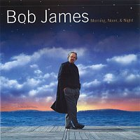 Bob James – Morning, Noon & Night