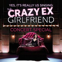 Crazy Ex-Girlfriend Cast – The Crazy Ex-Girlfriend Concert Special (Yes, It's Really Us Singing!) [Live]