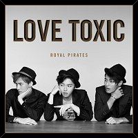 Royal Pirates – Love Toxic [Deluxe]