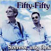 Fifty Fifty – Szeress, míg élek