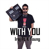 Iraj, K Young, Fatman Scoop – With You (feat. K Young & Fatman Scoop)