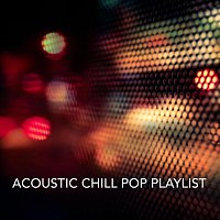 Různí interpreti – Acoustic Chill Pop Playlist